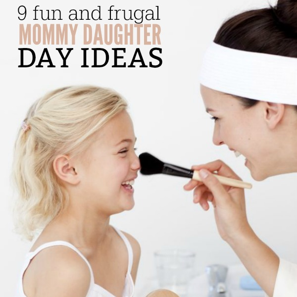 9 Fun & Frugal Mommy Daughter Day ideas