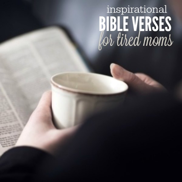 15 Inspirational Bible Verses for Tired Moms